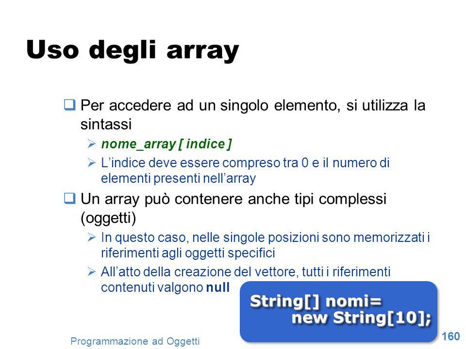 Uso degli array Per accedere ad un singolo elemento, si utilizza la sintassi. nome_array [ indice ]